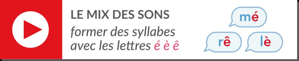 lecture de syllabes - vidéo syllabes - lettres é è ê